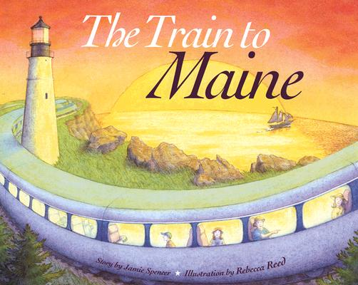 The Train to Maine By Spencer, Jamie/ Reed, Rebecca (ILT)
